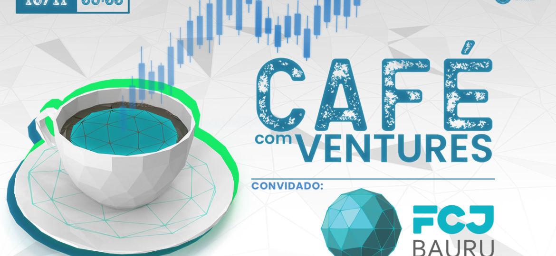 Café com Ventures - Convidado: FCJ Bauru
