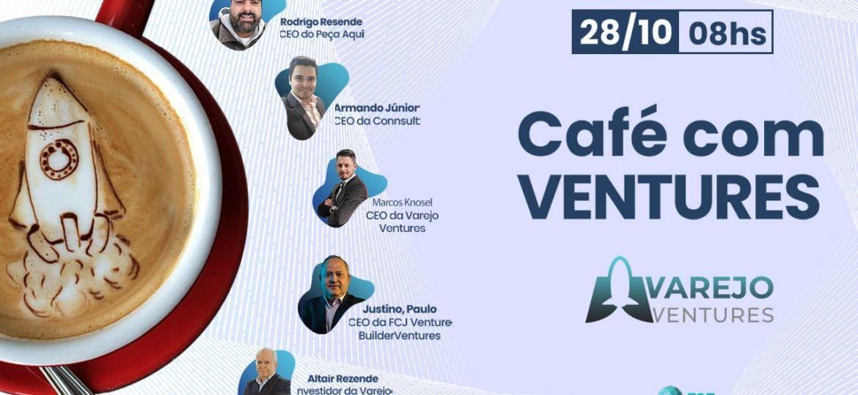 Café com Ventures - Varejo Ventures