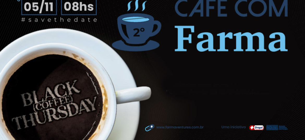 2º Café com Farma – Black (Coffee) Thursday