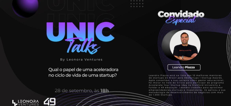 Unic Talks by Leonora Ventures - Qual o papel de uma aceleradora no ciclo de vida de uma startup?